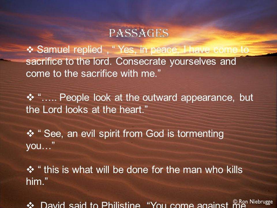  Samuel replied, Yes, in peace, I have come to sacrifice to the lord.