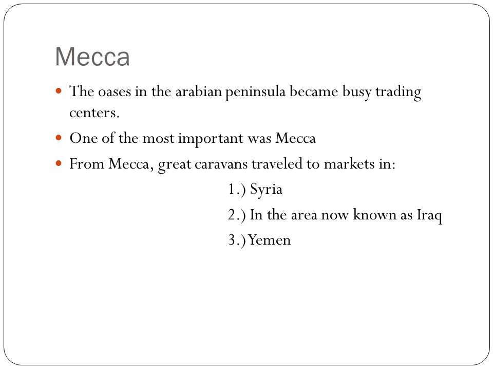 Mecca The oases in the arabian peninsula became busy trading centers.