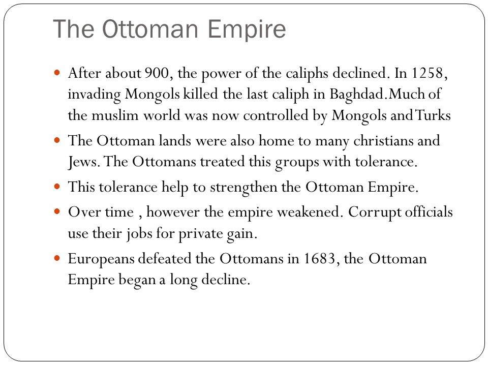 The Ottoman Empire After about 900, the power of the caliphs declined.