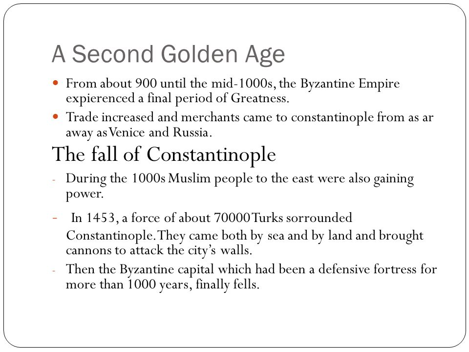 A Second Golden Age From about 900 until the mid-1000s, the Byzantine Empire expierenced a final period of Greatness.