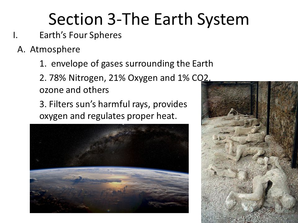 Section 3-The Earth System I.Earth's Four Spheres A. Atmosphere 1. envelope of gases surrounding the Earth 2. 78% Nitrogen, 21% Oxygen and 1% CO2, ozo