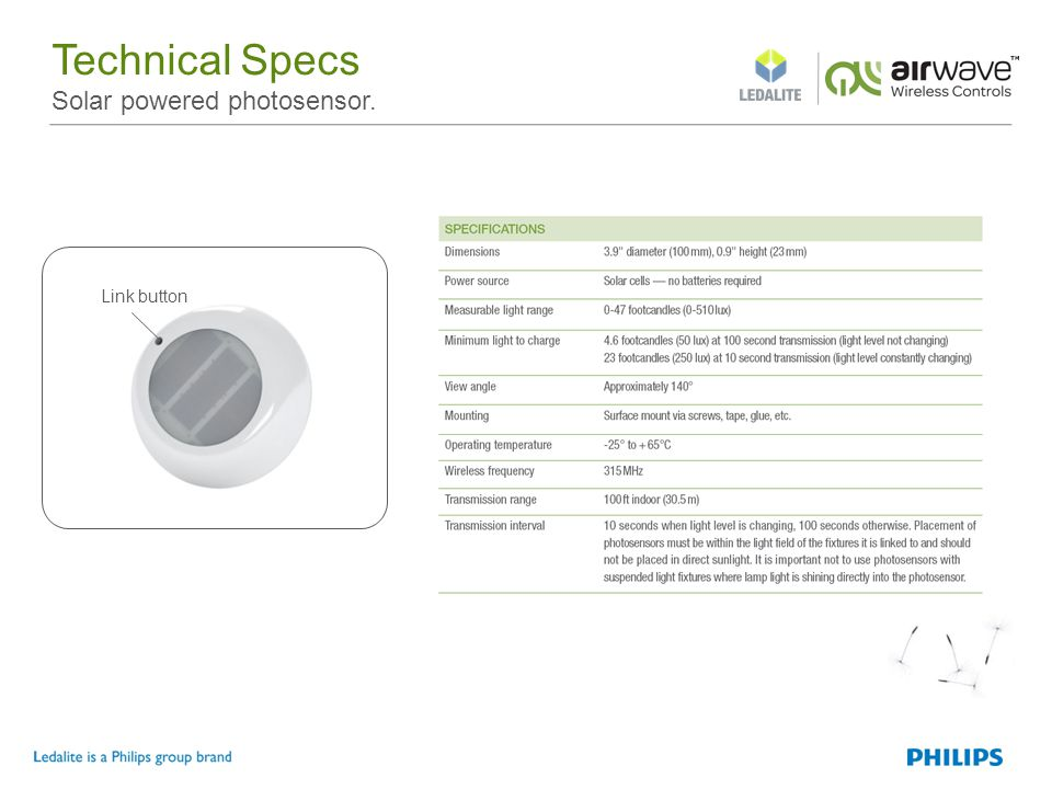 Technical Specs Solar powered photosensor. Link button