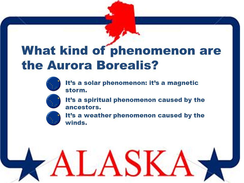 What kind of phenomenon are the Aurora Borealis. It's a solar phenomenon: it's a magnetic storm.