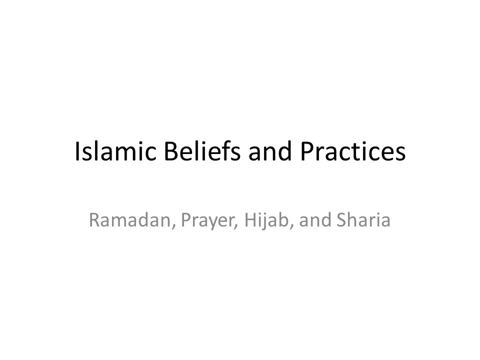 Islamic Beliefs and Practices Ramadan, Prayer, Hijab, and Sharia
