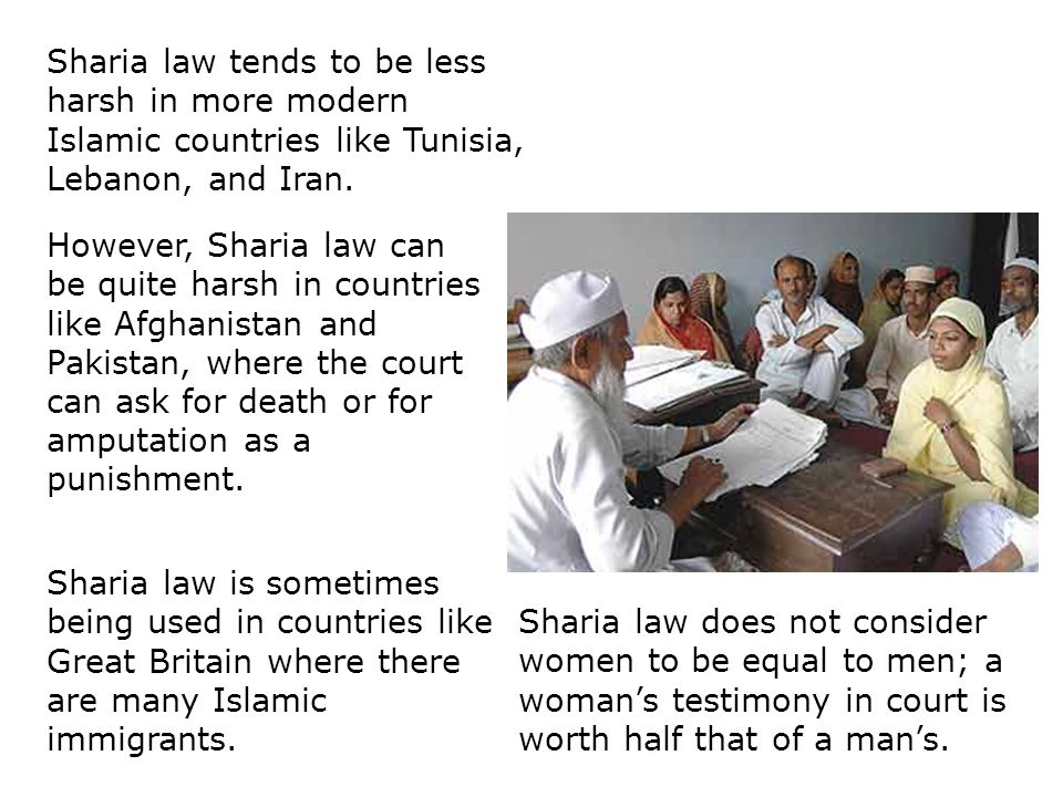 However, Sharia law can be quite harsh in countries like Afghanistan and Pakistan, where the court can ask for death or for amputation as a punishment.