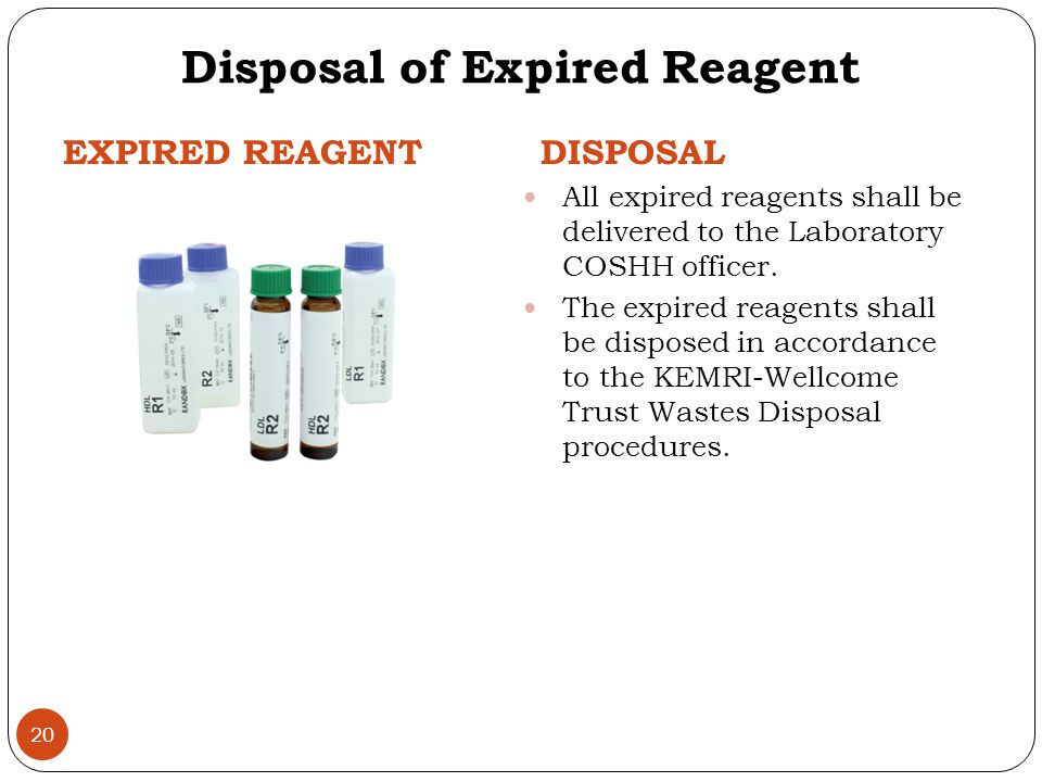 Disposal of Expired Reagent EXPIRED REAGENTDISPOSAL All expired reagents shall be delivered to the Laboratory COSHH officer.