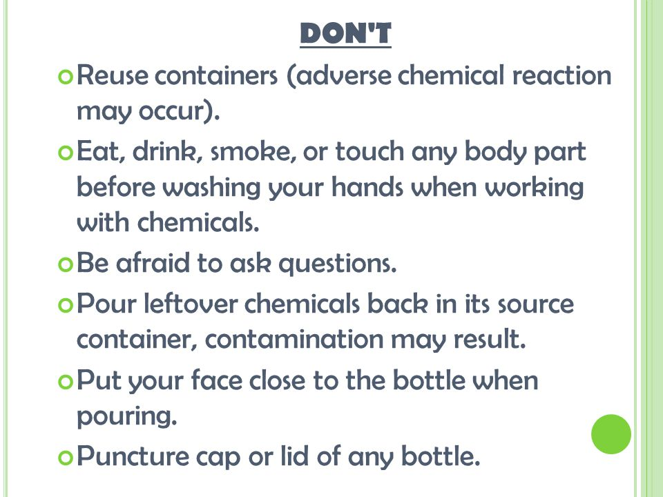 DON T Reuse containers (adverse chemical reaction may occur).