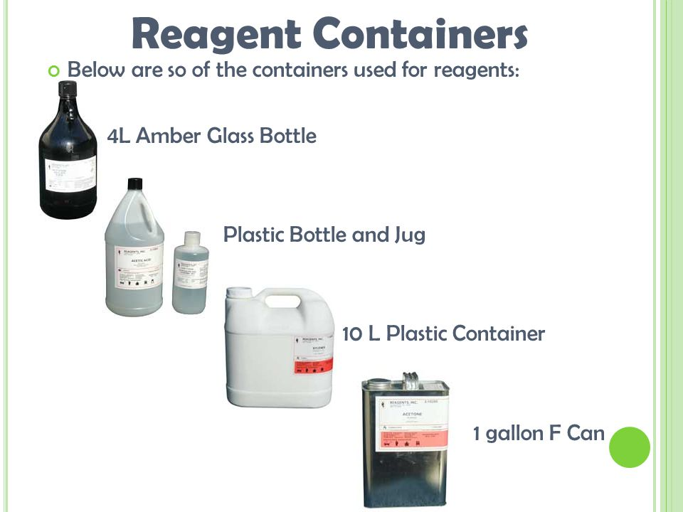 Below are so of the containers used for reagents: 4L Amber Glass Bottle Plastic Bottle and Jug 10 L Plastic Container 1 gallon F Can Reagent Containers