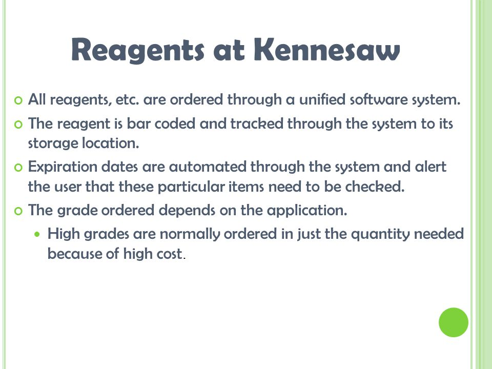 Reagents at Kennesaw All reagents, etc. are ordered through a unified software system.