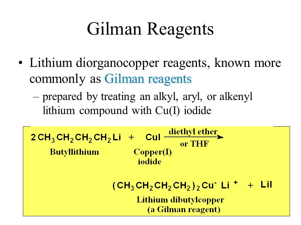 Gilman Reagents Gilman reagentsLithium diorganocopper reagents, known more commonly as Gilman reagents –prepared by treating an alkyl, aryl, or alkeny