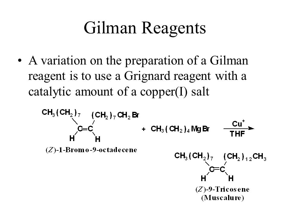 Gilman Reagents A variation on the preparation of a Gilman reagent is to use a Grignard reagent with a catalytic amount of a copper(I) salt