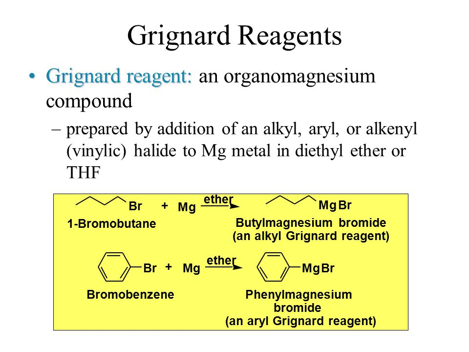Grignard Reagents Grignard reagent:Grignard reagent: an organomagnesium compound –prepared by addition of an alkyl, aryl, or alkenyl (vinylic) halide