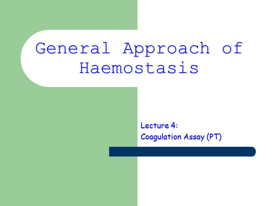 General Approach of Haemostasis Lecture 4: Coagulation Assay (PT)