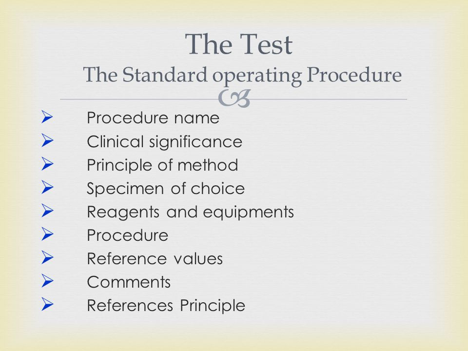  The Test The Standard operating Procedure  Procedure name  Clinical significance  Principle of method  Specimen of choice  Reagents and equipme