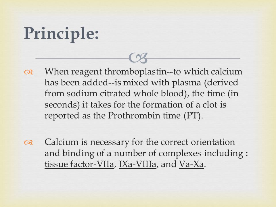   When reagent thromboplastin--to which calcium has been added--is mixed with plasma (derived from sodium citrated whole blood), the time (in second