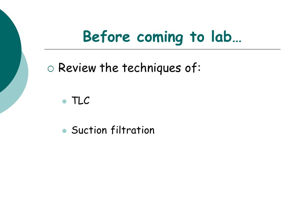 Before coming to lab…  Review the techniques of: TLC Suction filtration