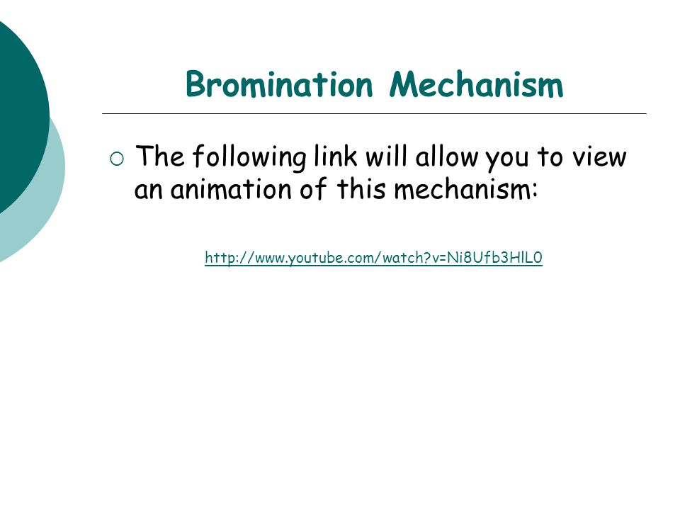 Bromination Mechanism  The following link will allow you to view an animation of this mechanism: http://www.youtube.com/watch?v=Ni8Ufb3HlL0