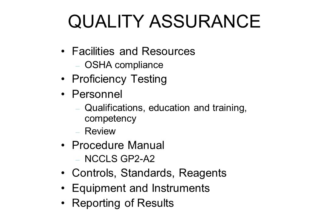 QUALITY ASSURANCE Facilities and Resources – OSHA compliance Proficiency Testing Personnel – Qualifications, education and training, competency – Revi