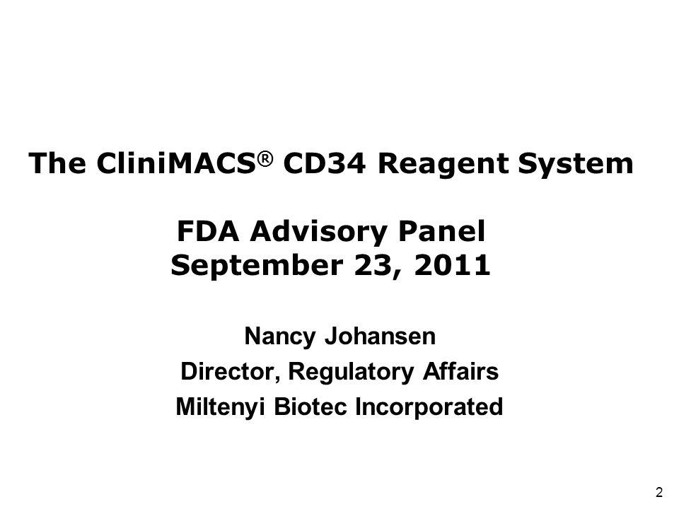 2 The CliniMACS ® CD34 Reagent System FDA Advisory Panel September 23, 2011 Nancy Johansen Director, Regulatory Affairs Miltenyi Biotec Incorporated