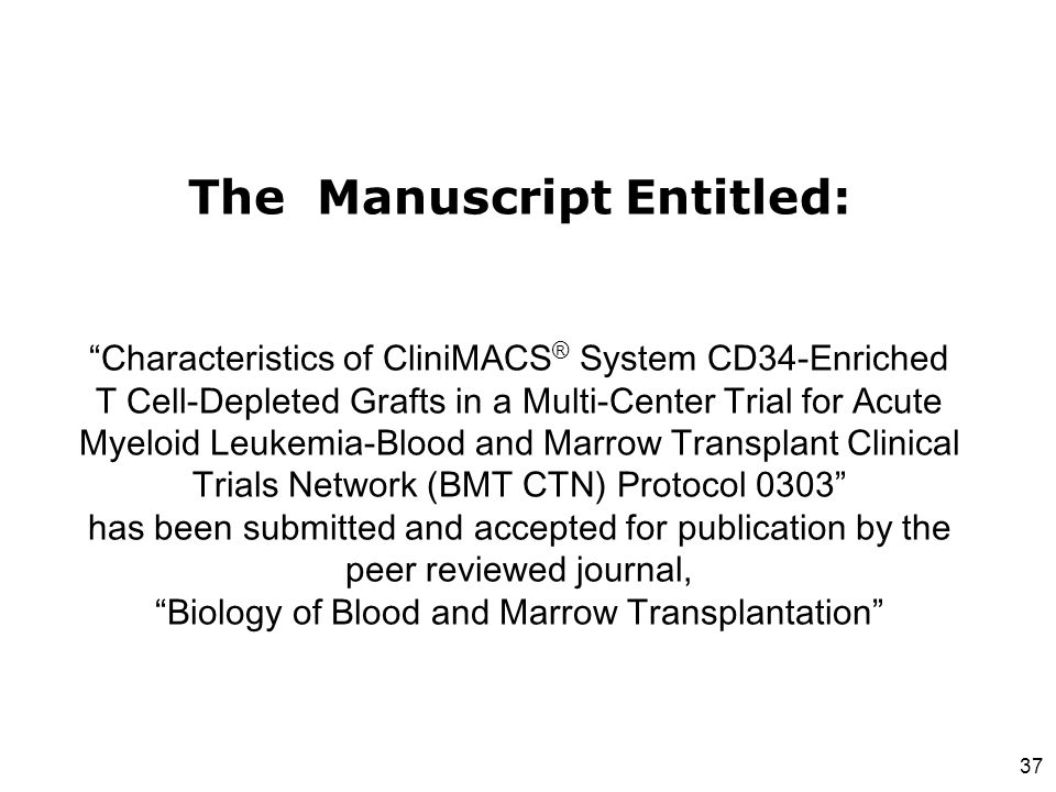 """37 The Manuscript Entitled: """"Characteristics of CliniMACS ® System CD34-Enriched T Cell-Depleted Grafts in a Multi-Center Trial for Acute Myeloid Leuk"""