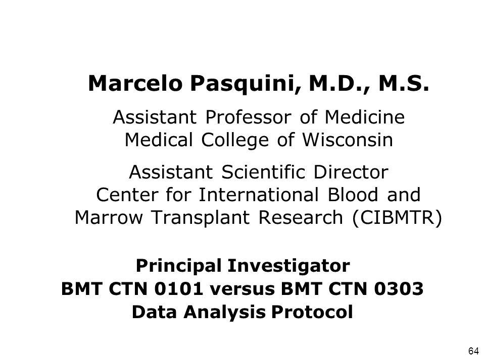 64 Marcelo Pasquini, M.D., M.S. Assistant Professor of Medicine Medical College of Wisconsin Assistant Scientific Director Center for International Bl