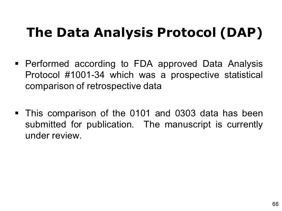 66  Performed according to FDA approved Data Analysis Protocol #1001-34 which was a prospective statistical comparison of retrospective data  This c