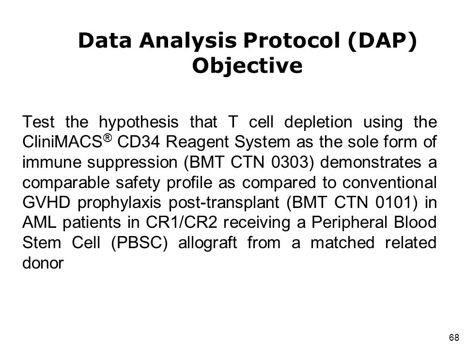 68 Test the hypothesis that T cell depletion using the CliniMACS ® CD34 Reagent System as the sole form of immune suppression (BMT CTN 0303) demonstra