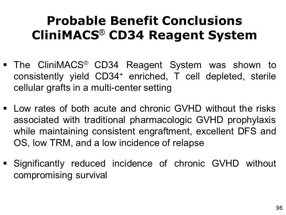 96  The CliniMACS ® CD34 Reagent System was shown to consistently yield CD34 + enriched, T cell depleted, sterile cellular grafts in a multi-center s
