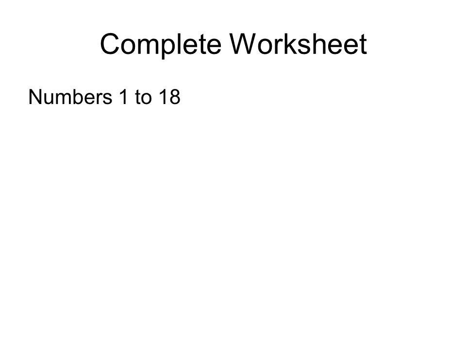 Complete Worksheet Numbers 1 to 18