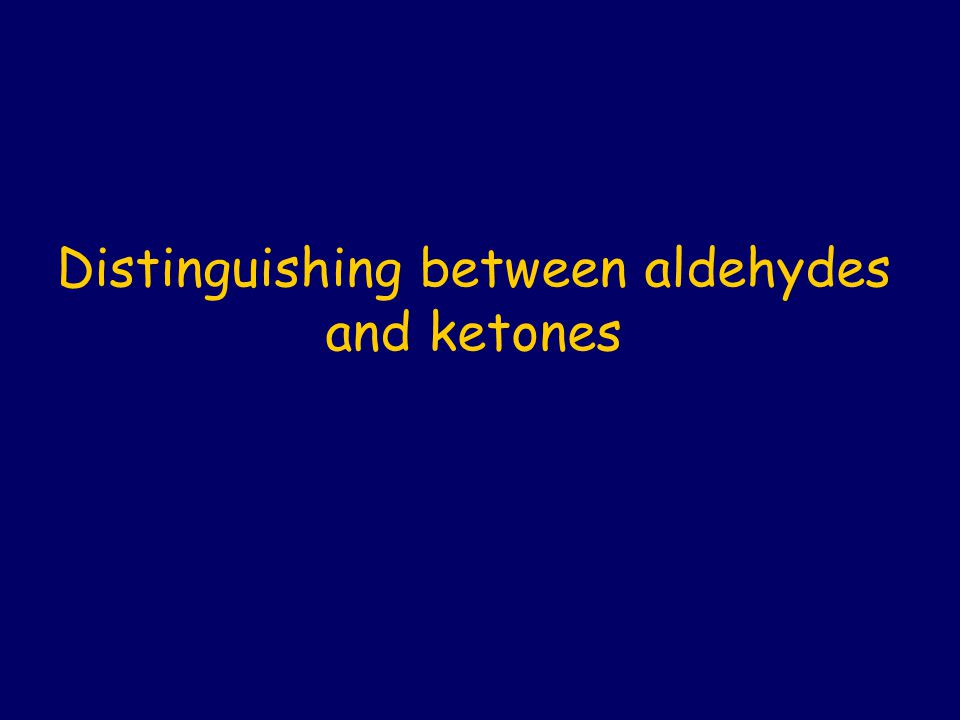 Distinguishing between aldehydes and ketones