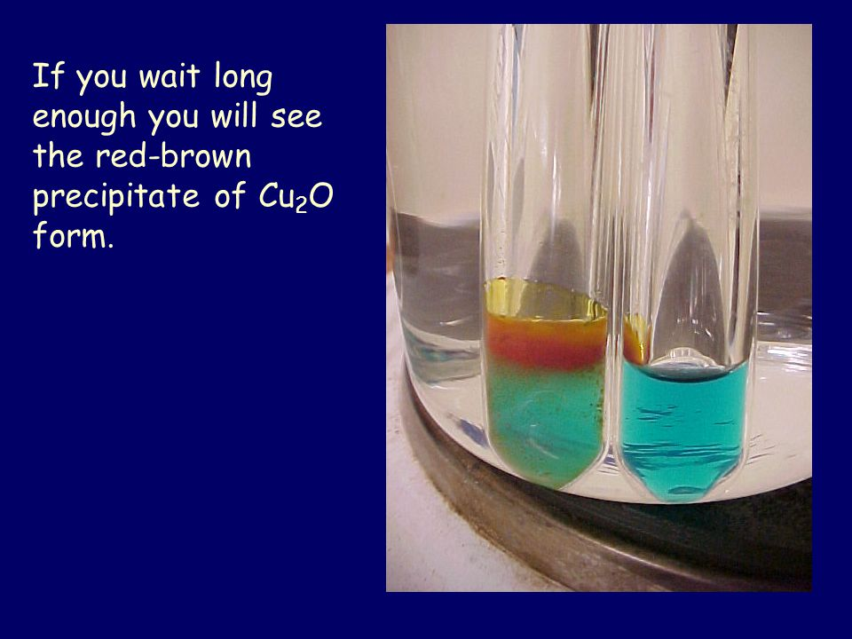 If you wait long enough you will see the red-brown precipitate of Cu 2 O form.