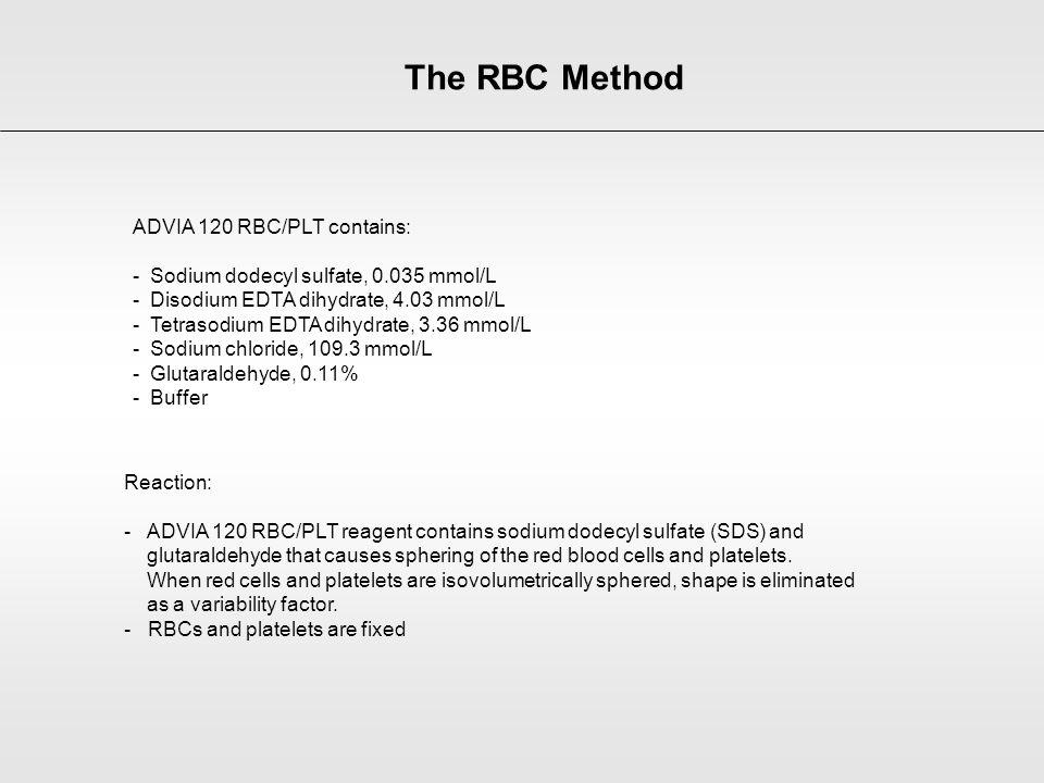 ADVIA 120 RBC/PLT contains: - Sodium dodecyl sulfate, 0.035 mmol/L - Disodium EDTA dihydrate, 4.03 mmol/L - Tetrasodium EDTA dihydrate, 3.36 mmol/L -