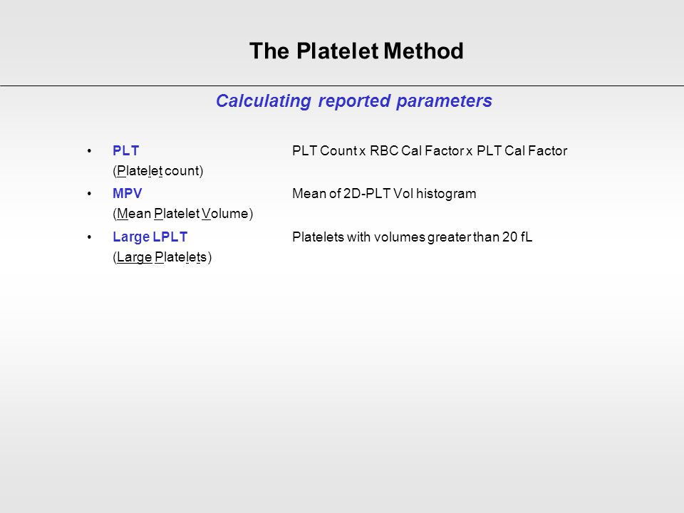 PLT PLT Count x RBC Cal Factor x PLT Cal Factor (Platelet count) MPV Mean of 2D-PLT Vol histogram (Mean Platelet Volume) Large LPLTPlatelets with volu