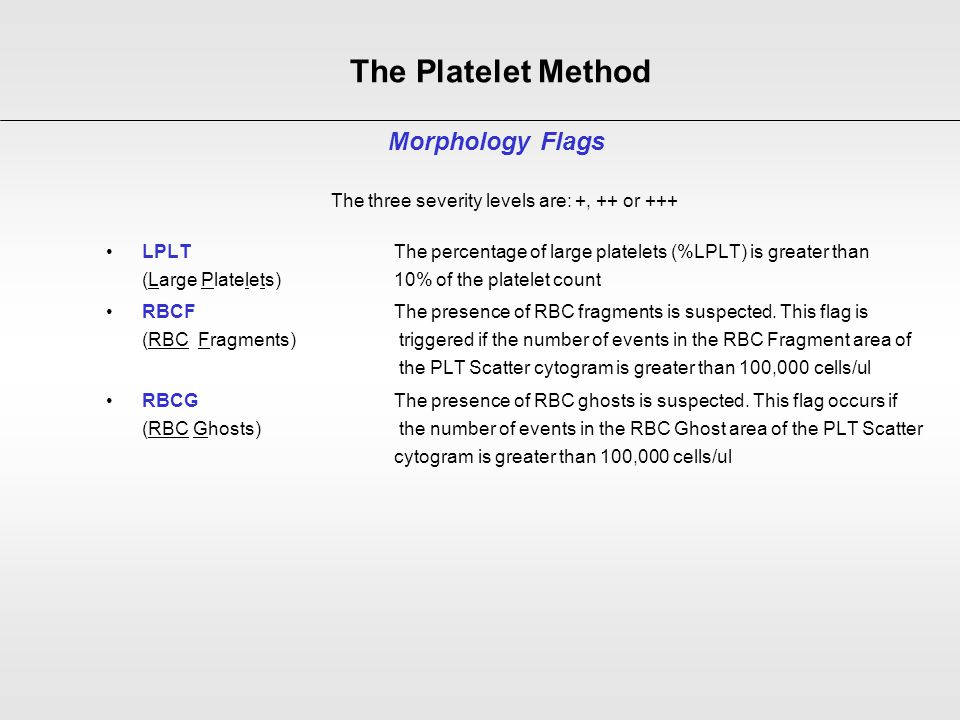 LPLT The percentage of large platelets (%LPLT) is greater than (Large Platelets) 10% of the platelet count RBCF The presence of RBC fragments is suspe