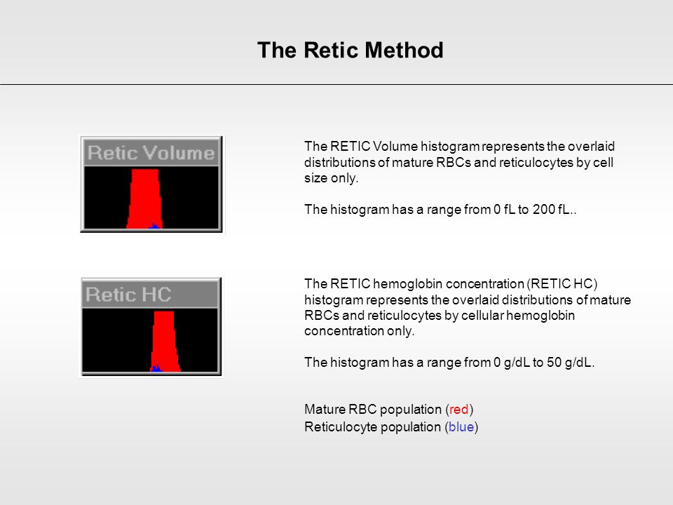 The Retic Method The RETIC Volume histogram represents the overlaid distributions of mature RBCs and reticulocytes by cell size only. The histogram ha
