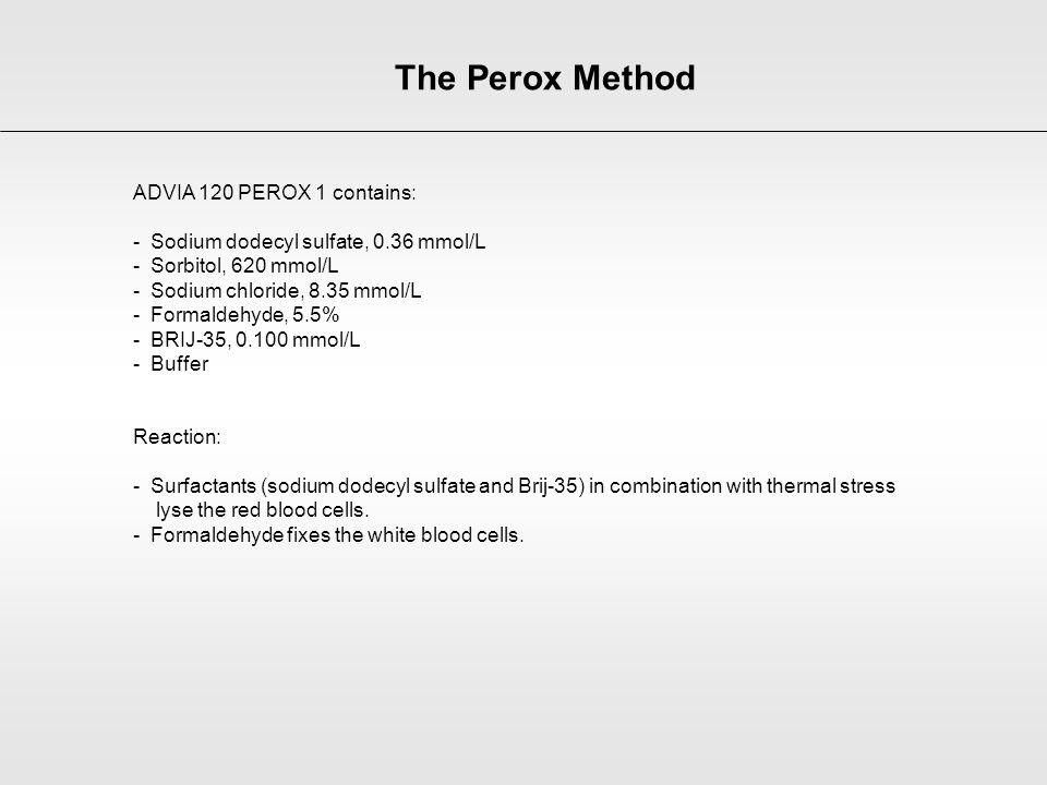 The Perox Method ADVIA 120 PEROX 1 contains: - Sodium dodecyl sulfate, 0.36 mmol/L - Sorbitol, 620 mmol/L - Sodium chloride, 8.35 mmol/L - Formaldehyd