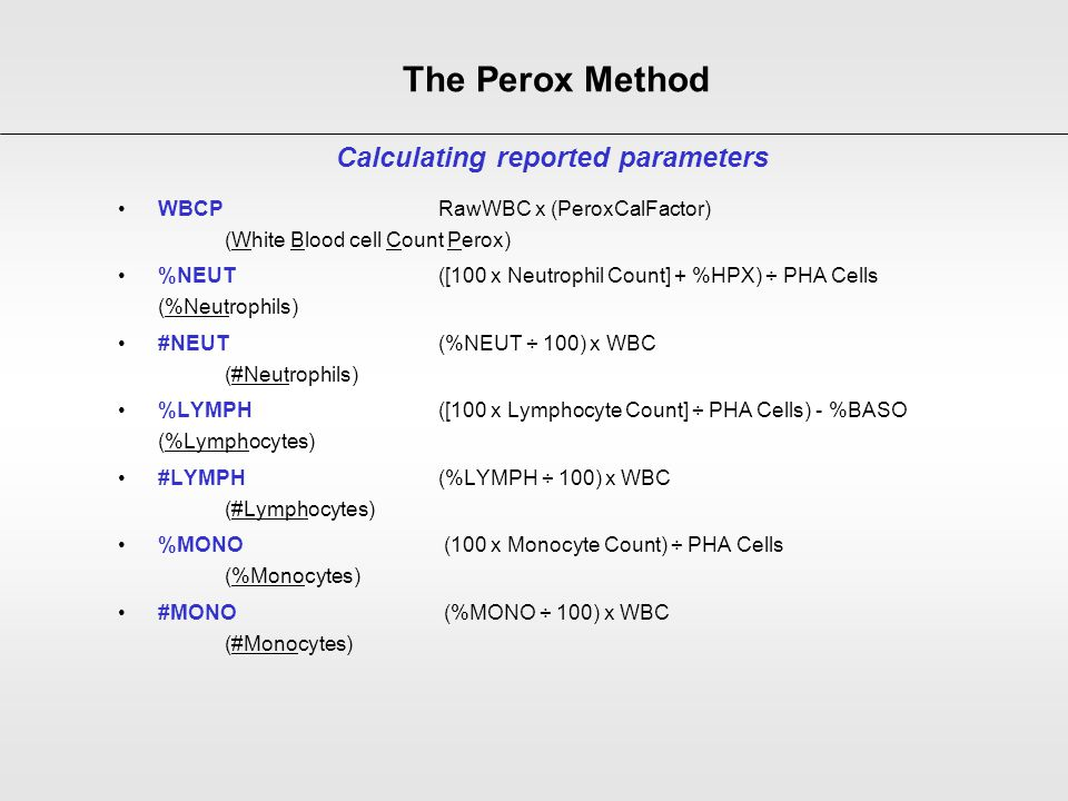 WBCP RawWBC x (PeroxCalFactor) (White Blood cell Count Perox) %NEUT ([100 x Neutrophil Count] + %HPX) ÷ PHA Cells (%Neutrophils) #NEUT (%NEUT ÷ 100) x