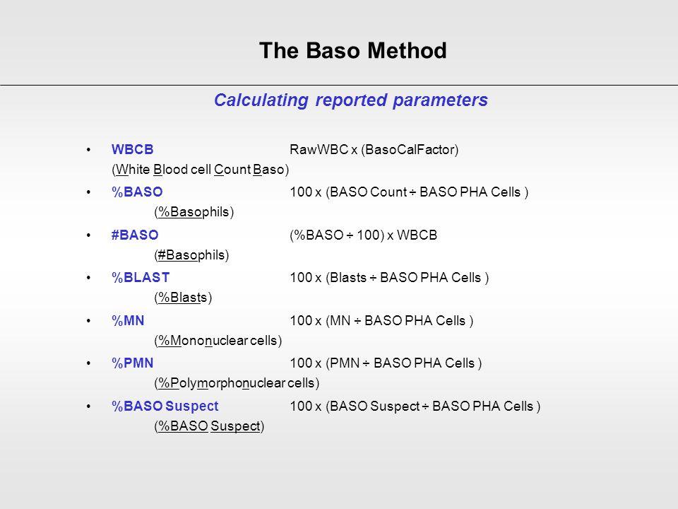 WBCB RawWBC x (BasoCalFactor) (White Blood cell Count Baso) %BASO 100 x (BASO Count ÷ BASO PHA Cells ) (%Basophils) #BASO (%BASO ÷ 100) x WBCB (#Basop