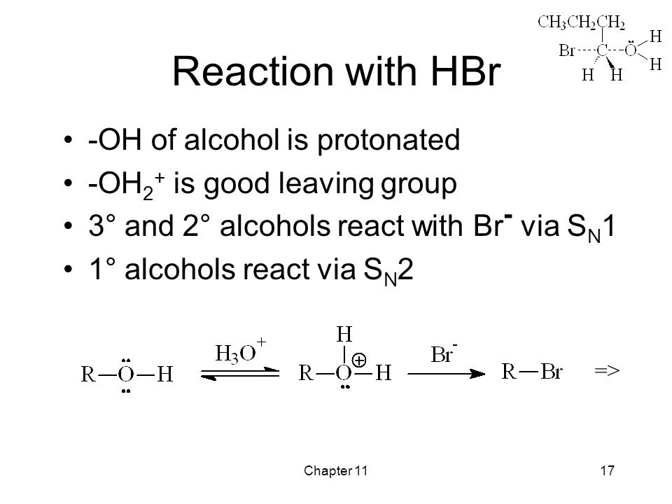 Chapter 1117 Reaction with HBr -OH of alcohol is protonated -OH 2 + is good leaving group 3° and 2° alcohols react with Br - via S N 1 1° alcohols react via S N 2 =>
