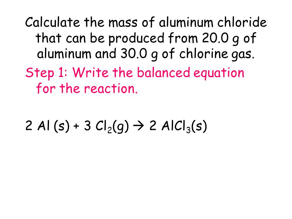 Calculate the mass of aluminum chloride that can be produced from 20.0 g of aluminum and 30.0 g of chlorine gas.