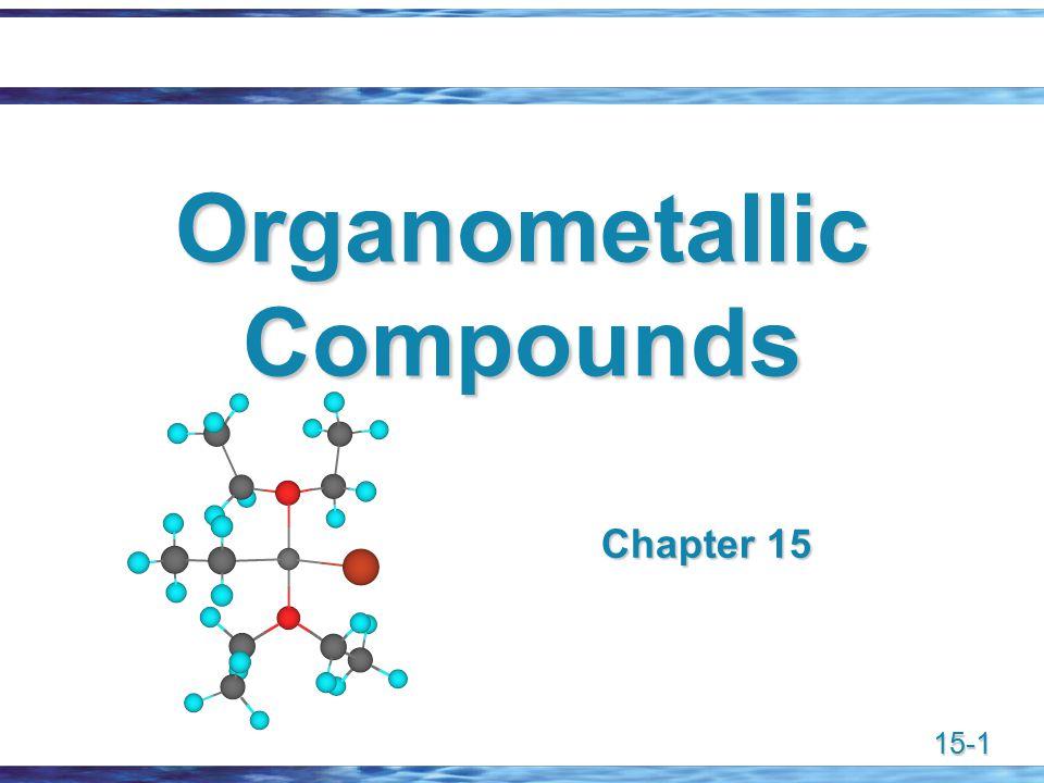 15-1 Organometallic Compounds Chapter 15