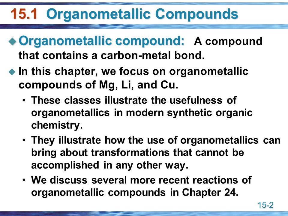 15-2 15.1 Organometallic Compounds  Organometallic compound:  Organometallic compound: A compound that contains a carbon-metal bond.