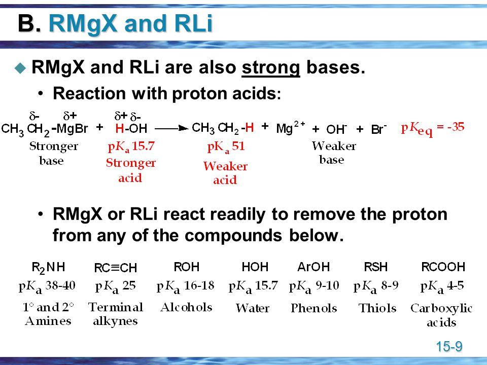 15-9 B. RMgX and RLi  RMgX and RLi are also strong bases.
