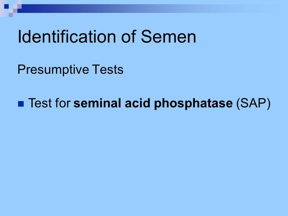 Identification of Semen Presumptive Tests Test for seminal acid phosphatase (SAP)
