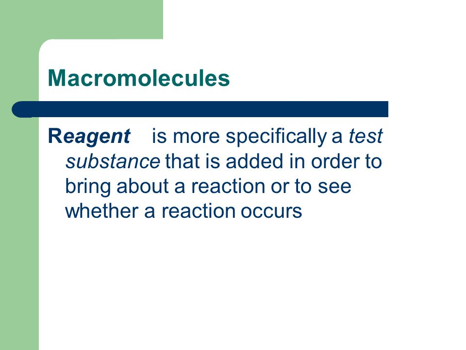 Macromolecules Reagent is more specifically a test substance that is added in order to bring about a reaction or to see whether a reaction occurs