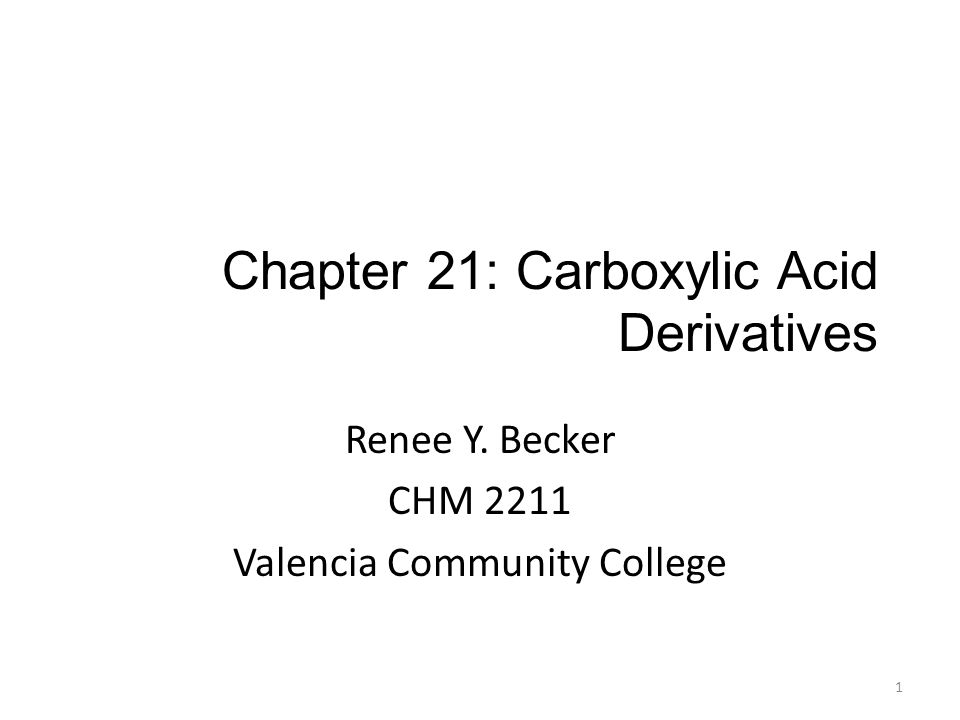 Chapter 21: Carboxylic Acid Derivatives Renee Y. Becker CHM 2211 Valencia Community College 1