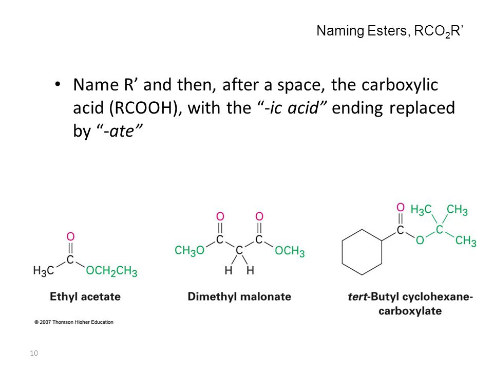 """10 Naming Esters, RCO 2 R' Name R' and then, after a space, the carboxylic acid (RCOOH), with the """"-ic acid"""" ending replaced by """"-ate"""""""