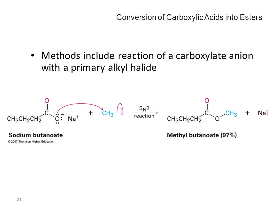 21 Conversion of Carboxylic Acids into Esters Methods include reaction of a carboxylate anion with a primary alkyl halide