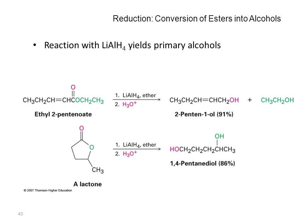 43 Reduction: Conversion of Esters into Alcohols Reaction with LiAlH 4 yields primary alcohols