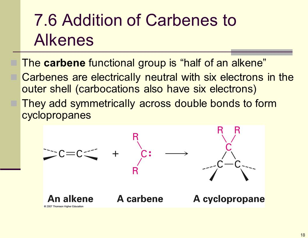 """18 7.6 Addition of Carbenes to Alkenes The carbene functional group is """"half of an alkene"""" Carbenes are electrically neutral with six electrons in the"""
